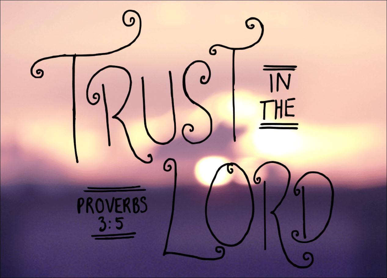 Trust in the Lord with all your heart (Proverbs 3:5-6